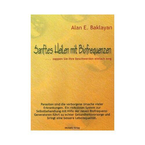 Baklayan, Alan E. - Sanftes Heilen mit Biofrequenzen: ... zappen Sie Ihre Beschwerden einfach weg - Preis vom 19.06.2021 04:48:54 h