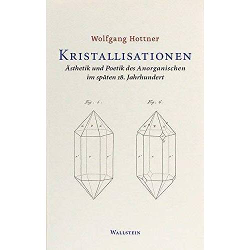 Wolfgang Hottner - Kristallisationen: Ästhetik und Poetik des Anorganischen im späten 18. Jahrhundert - Preis vom 15.06.2021 04:47:52 h