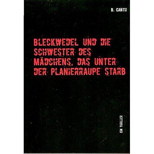 B. Canth - Bleckwedel und die Schwester des Mädchens, das unter der Planierraupe starb: Ein Thriller - Preis vom 22.06.2021 04:48:15 h