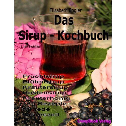 Elisabeth Engler - Das Sirup-Kochbuch Fruchtsirup, Blütensirup, Kräutersirup, Hustensirup und Kräuter-Honig. 160 Rezepte für jede Jahreszeit - Preis vom 20.06.2021 04:47:58 h
