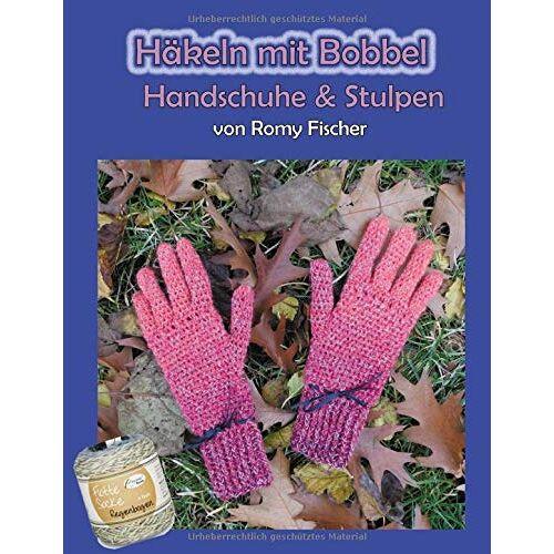 Romy Fischer - Häkeln mit Bobbel - Handschuhe & Stulpen - Preis vom 13.06.2021 04:45:58 h