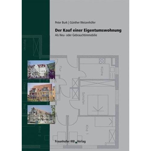 Peter Burk - Der Kauf einer Eigentumswohnung. Als Neu- oder Gebrauchtimmobilie - Preis vom 15.06.2021 04:47:52 h