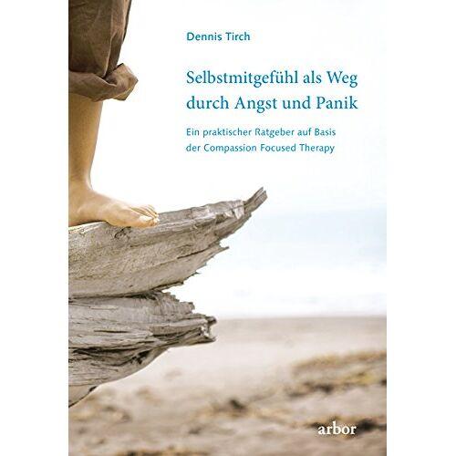 Dennis Tirch - Selbstmitgefühl als Weg durch Angst und Panik: Ein praktischer Ratgeber auf Basis der Compassion Focused Therapy - Preis vom 19.06.2021 04:48:54 h
