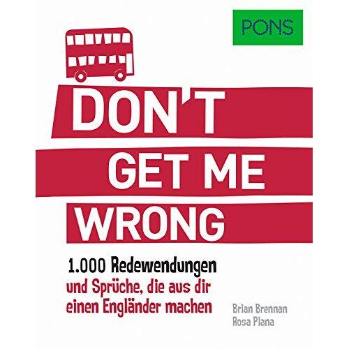 - PONS Don't get me wrong: 1.000 Redewendungen und Sprüche, die aus dir einen Engländer machen. (PONS Redewendungen) - Preis vom 11.06.2021 04:46:58 h