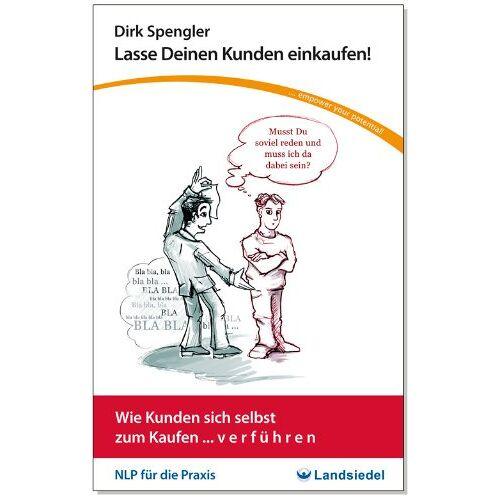 Dirk Spengler - Lasse Deinen Kunden einkaufen!: Wie Kunden sich selbst zum Kaufen ... v e r f ü h r e n - Preis vom 13.10.2021 04:51:42 h