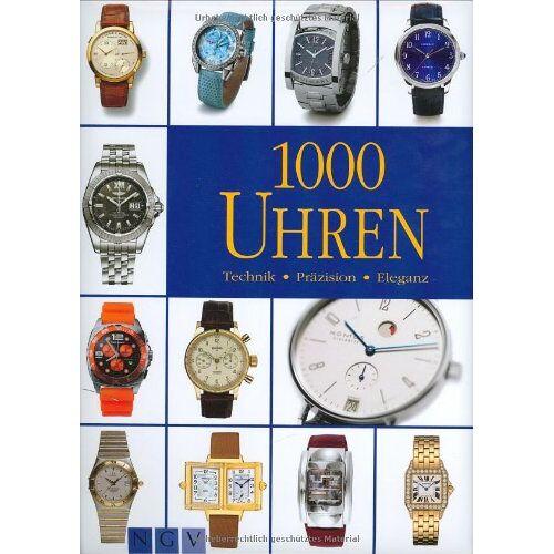 Rolf Lohberg - 1000 Uhren: Technik - Präzision - Eleganz - Preis vom 17.05.2021 04:44:08 h