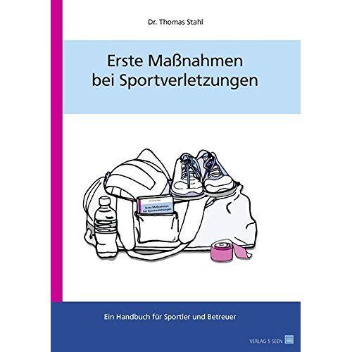 Thomas Stahl - Erste Maßnahmen bei Sportverletzungen: Ein Handbuch für Sportler und Betreuer - Preis vom 16.06.2021 04:47:02 h