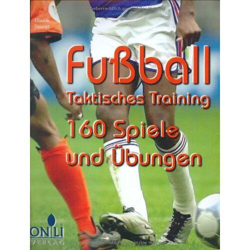 Claude Doucet - Fussball - Taktisches Training. 160 Spiele und Übungen - Preis vom 12.06.2021 04:48:00 h
