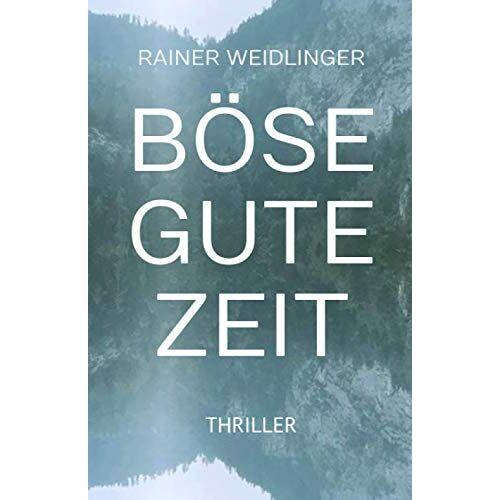 Rainer Weidlinger - Böse Gute Zeit: Sie sollten nicht weinen, durch die Tränen sieht man nichts, schon gar nicht die Wahrheit. - Preis vom 16.06.2021 04:47:02 h