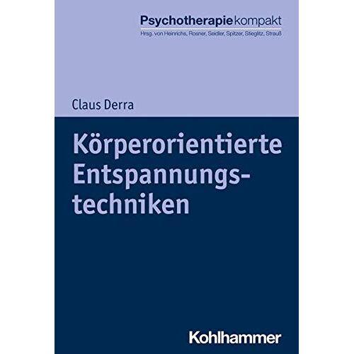 Claus Derra - Körperorientierte Entspannungstechniken (Psychotherapie kompakt) - Preis vom 17.09.2021 04:57:06 h