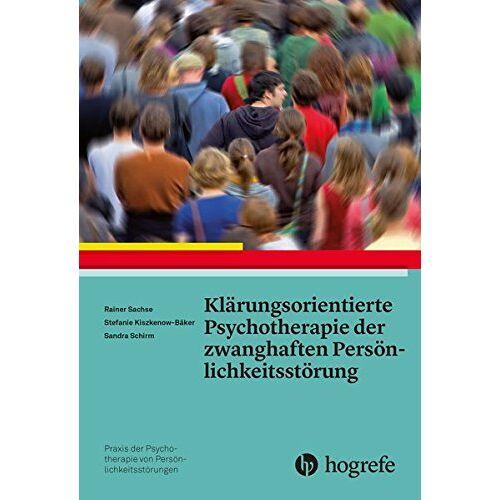 Rainer Sachse - Klärungsorientierte Psychotherapie der zwanghaften Persönlichkeitsstörung (Praxis der Psychotherapie von Persönlichkeitsstörungen) - Preis vom 19.06.2021 04:48:54 h