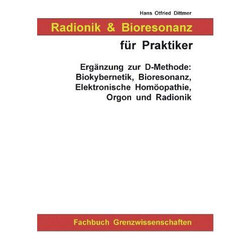 Dittmer, Hans Otfried - Radionik und Bioresonanz für Praktiker. Ergänzung zur D-Methode: Biokybernetik, Bioresonanz, Elektronische Homöopathie, Orgon und Radionik. - Preis vom 24.07.2021 04:46:39 h