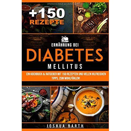 Joshua Barth - Ernährung bei Diabetes mellitus: Ein Kochbuch & Ratgeber mit 150 Rezepten und vielen hilfreichen Tipps, zum Wohlfühlen! (inkl. Nährwertangaben) - Preis vom 11.06.2021 04:46:58 h