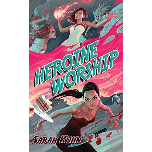 Sarah Kuhn - Heroine Worship (Heroine Complex, Band 2) - Preis vom 09.06.2021 04:47:15 h