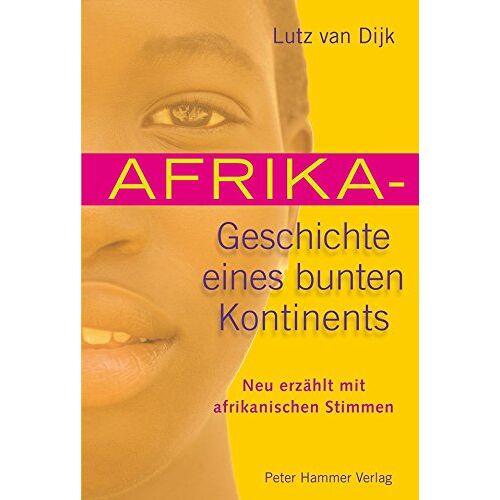 Dijk, Lutz van - Afrika - Geschichte eines bunten Kontinents: Neu erzählt mit afrikanischen Stimmen - Preis vom 26.09.2021 04:51:52 h