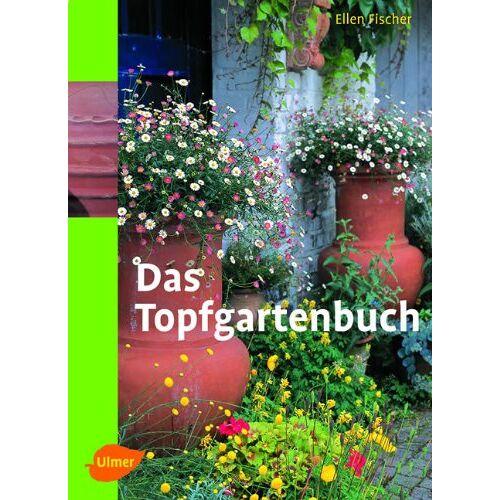 Ellen Fischer - Das Topfgartenbuch: Gärtnern in Töpfen, Terrakotten und Kübeln - Preis vom 13.09.2021 05:00:26 h