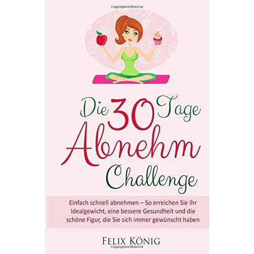 Felix König - Abnehmen ohne Diät: Die 30-Tage-Abnehm-Challenge: Einfach schnell abnehmen - So erreichen Sie Ihr Idealgewicht, eine bessere Gesundheit und die schöne ... Dit, Idealgewicht, Abnehmen ohne Dit) - Preis vom 12.10.2021 04:55:55 h