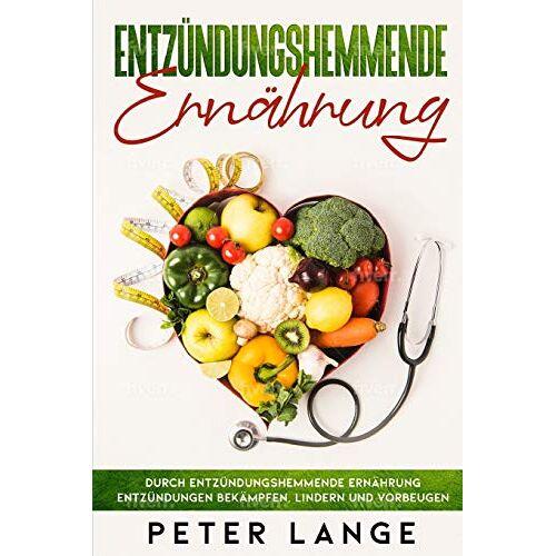 Peter Lange - Entzündungshemmende Ernährung: Durch entzündungsgemmende Ernährung Entzündungen bekämpfen, lindern und vorbeugen - Preis vom 23.07.2021 04:48:01 h