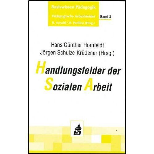 Homfeldt, Hans G. - Basiswissen Pädagogik. Pädagogische Arbeitsfelder 3. Handlungsfelder der Sozialen Arbeit - Preis vom 17.06.2021 04:48:08 h