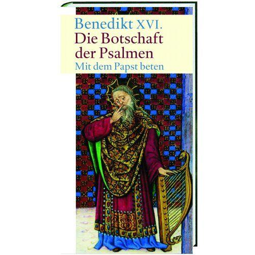 Papst Papst Benedikt XVI. - Die Botschaft der Psalmen: Mit dem Papst beten - Preis vom 19.06.2021 04:48:54 h