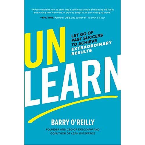 Barry O'Reilly - O'Reilly, B: Unlearn: Let Go of Past Success to Achieve Extr - Preis vom 19.06.2021 04:48:54 h