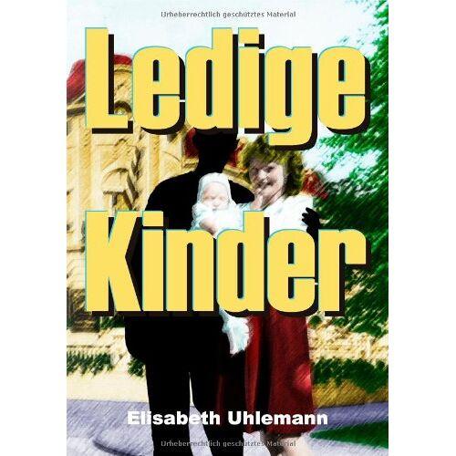 Elisabeth Uhlemann - Ledige Kinder - Preis vom 21.06.2021 04:48:19 h