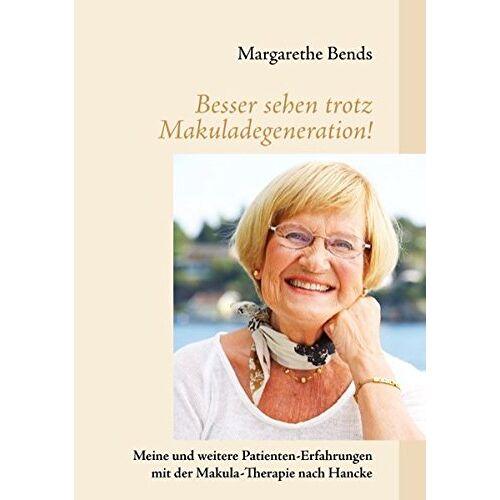 Margarethe Bends - Besser sehen trotz Makuladegeneration!: Meine und weitere Patienten-Erfahrungen mit der Makula-Therapie nach Hancke - Preis vom 17.06.2021 04:48:08 h