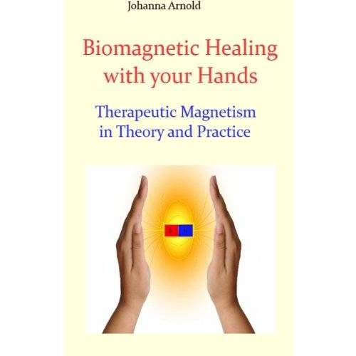 Johanna Arnold - Biomagnetic Healing with your Hands: Therapeutic Magnetism in Theory and Practice - Preis vom 20.10.2021 04:52:31 h