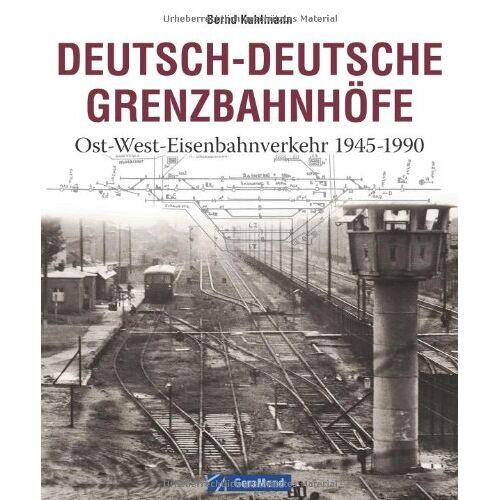 Bernd Kuhlmann - Deutsch-Deutsche Grenzbahnhöfe: Ost-West-Eisenbahnverkehr 1945-1990 - Preis vom 12.10.2021 04:55:55 h
