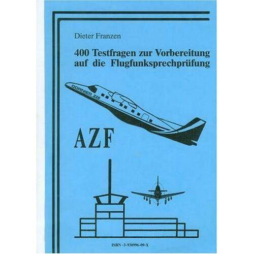 Dieter Franzen - 400 Testfragen zur Vorbereitung auf die Flugfunksprechprüfung AZF (Reihe: Flugfunksprechausbildung) - Preis vom 11.06.2021 04:46:58 h