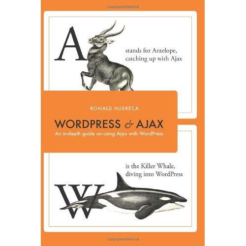Ronald Huereca - Wordpress and Ajax: An In-Depth Guide on Using Ajax with Wordpress - Preis vom 19.06.2021 04:48:54 h