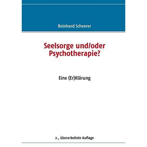 Reinhard Scheerer - Seelsorge und/oder Psychotherapie?: Eine (Er) Klärung - Preis vom 09.09.2021 04:54:33 h