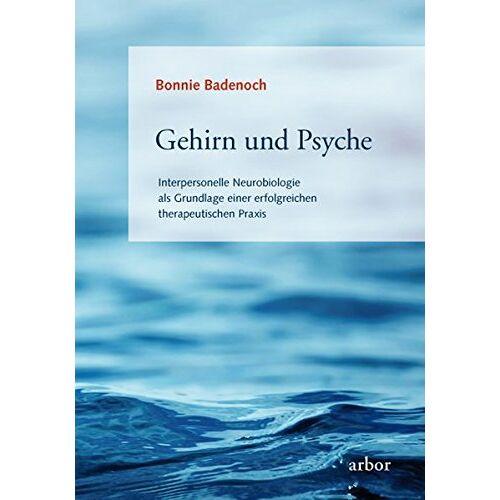 Bonnie Badenoch - Gehirn und Psyche: Interpersonelle Neurobiologie als Grundlage einer erfolgreichen therapeutischen Praxis - Preis vom 24.07.2021 04:46:39 h