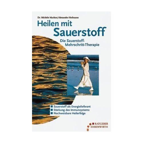 Michele Markus - Heilen mit Sauerstoff. Die Sauerstoff-Mehrschritt-Therapie. - Preis vom 13.10.2021 04:51:42 h