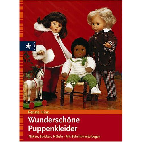 Renate Hinz - Wunderschöne Puppenkleider. Nähen - Stricken - Häkeln. Mit Schnittmusterbogen - Preis vom 15.06.2021 04:47:52 h