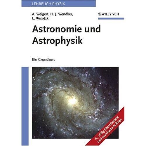 Alfred Weigert - Astronomie und Astrophysik. Ein Grundkurs (4. Aufl.) - Preis vom 17.06.2021 04:48:08 h