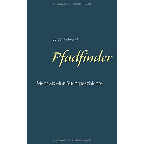Jürgen Behrendt - Pfadfinder: Mehr als eine Suchtgeschichte - Preis vom 12.10.2021 04:55:55 h