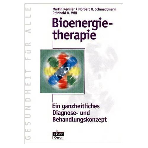 Martin Keymer - Bioenergietherapie: Die bioenergetische Ganzheitsmedizin - Preis vom 15.10.2021 04:56:39 h