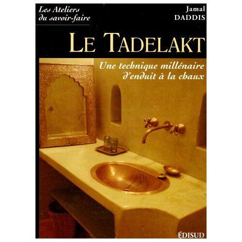 Jamal Daddis - Le Tadelakt : Une technique millénaire d'enduit à la chaux - Preis vom 12.06.2021 04:48:00 h