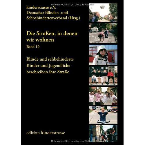 Kinderstrasse e. V. / Deutscher Blinden- und Sehbehindertenverband - Die Straßen, in denen wir wohnen - Band 10: Blinde und sehbehinderte Kinder in Deutschland schreiben über ihre Straße - Preis vom 26.07.2021 04:48:14 h