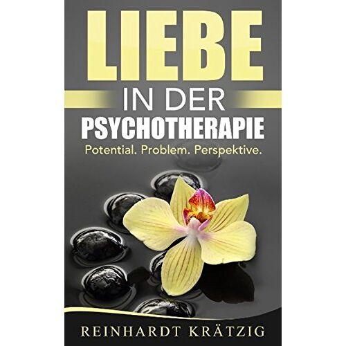 Reinhardt Krätzig - Liebe in der Psychotherapie: Potential. Problem. Perspektive. - Preis vom 19.06.2021 04:48:54 h
