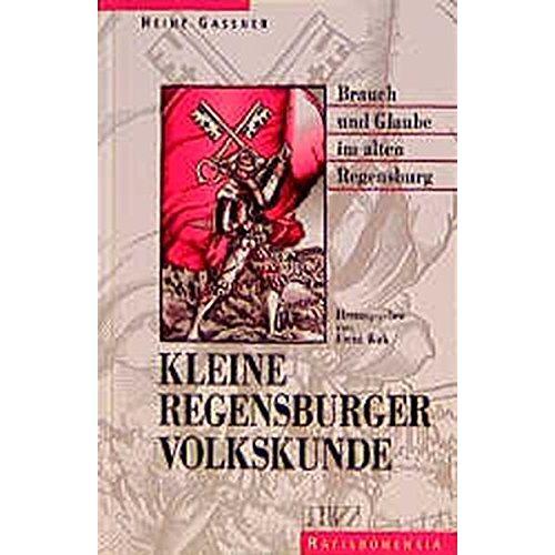 Heinz Gassner - Kleine Regensburger Volkskunde: Brauch und Glaube im alten Regensburg - Preis vom 20.06.2021 04:47:58 h