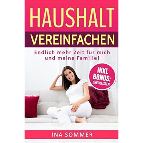 Ina Sommer - HAUSHALT VEREINFACHEN: Endlich mehr Zeit für mich und meine Familie (Haushaltstipps, Band 4) - Preis vom 18.06.2021 04:47:54 h