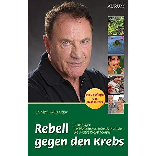 Maar, Dr. med. Klaus - Rebell gegen den Krebs: Grundlagen der biologischen Intensivtherapie – Die andere Krebstherapie - Preis vom 18.10.2021 04:54:15 h