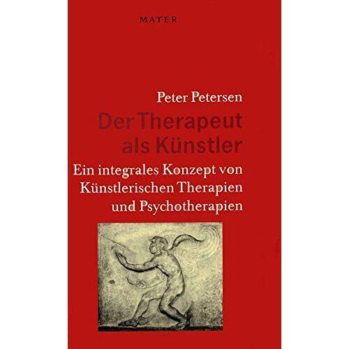 Peter Petersen - Der Therapeut als Künstler: Ein integrales Konzept von Künstlerischen Therapien und Psychotherapien - Preis vom 22.09.2021 05:02:28 h