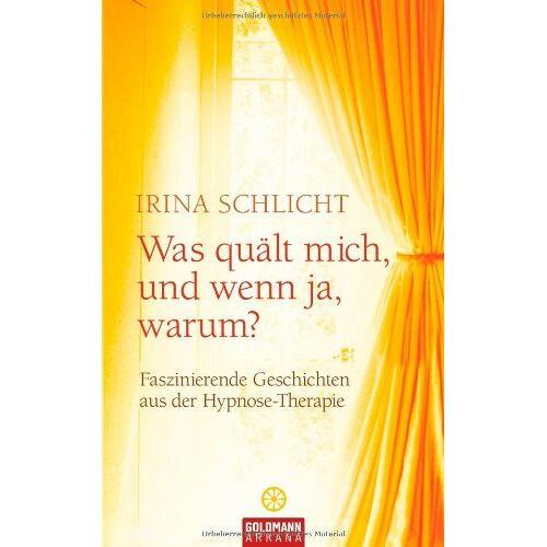 Irina Schlicht - Was quält mich, und wenn ja, warum?: Faszinierende Geschichten aus der Hypnose-Therapie - Preis vom 08.09.2021 04:53:49 h
