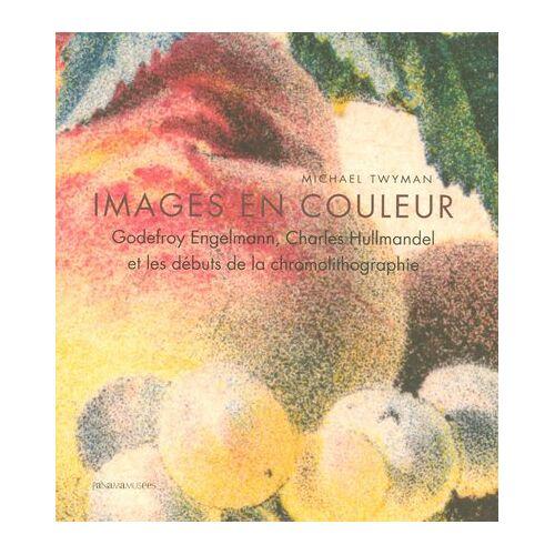 Michael Twyman - Images en couleurs : Godefroy Engelmann, Charles Hullmandel et les débuts de la chromolithographie - Preis vom 09.09.2021 04:54:33 h