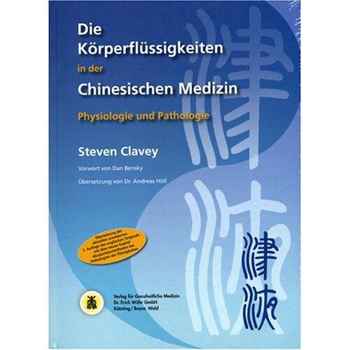 Steven Clavey - Die Körperflüssigkeiten in der Chinesischen Medizin: Physiologie und Pathologie - Preis vom 08.09.2021 04:53:49 h