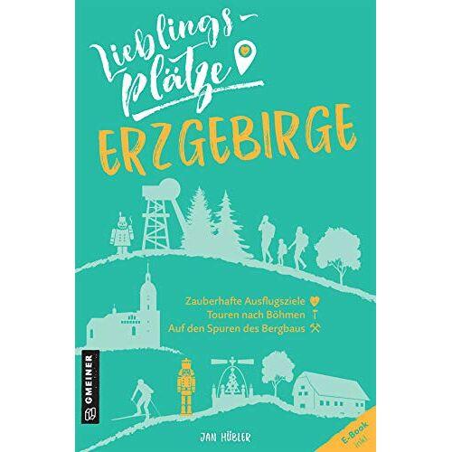 Jan Hübler - Lieblingsplätze Erzgebirge (Lieblingsplätze im GMEINER-Verlag) - Preis vom 14.10.2021 04:57:22 h