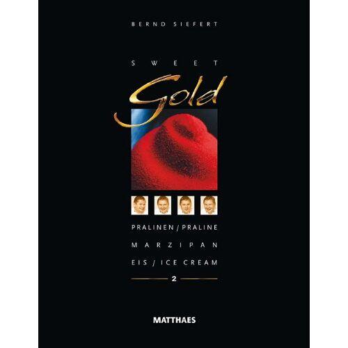 Bernd Siefert - Sweet Gold 2: Pralinen / Praline, Marzipan, Eis / Ice Cream - Preis vom 22.06.2021 04:48:15 h